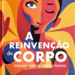 A reinvenção do corpo: sexualidade e gênero na experiência transexual  (3a. edição)